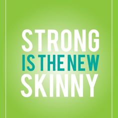 Strong is the new skinny.  I want to be strong to kick a$$.  Dear runway models you look sickly, eat a burger (no bun, grass fed beef) lift heavy things and put down, repeat.  Why did we start idolizing young women who look like they can barley make it to the end of a catwalk?