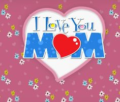 I love u mom mothers day