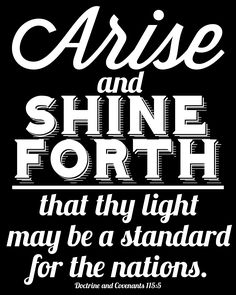 """""""Therefore, hold up your light that it may shine unto the world. Behold I am the light which ye shall hold up..."""" 3 Nephi 18:24"""