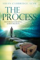 The Process - Deliverance, Healing and Restoration, an ebook by Susan Cambridge at Smashwords. https://www.smashwords.com/books/view/354453