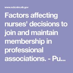Factors affecting nurses' decisions to join and maintain membership in professional associations. - PubMed - NCBI