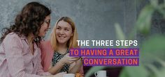 The 3 Simple Steps for a Great Conversation
