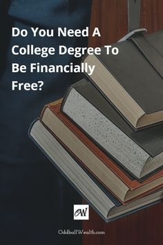 Learn why a college degree isn't necessary to become financially Independent. This article explains how the financial costs and time trade-offs of attending college could actually prevent you from attaining financial freedom. http://oddballwealth.com/college-degree-isnt-necessary-achieve-financial-freedom/ #PersonalFinance #MakeMoney #Finance #Investment #Business #Credit #Wealth #Quotes #Blog #Investment #Travel #Career