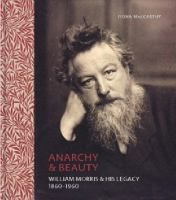 Anarchy and beauty : William Morris and his legacy, 1860-1960 / Fiona MacCarthy.