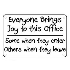 Everyone Brings Joy To This Office Sign Wall Quotes Funny Work Signs Sayings #SignsofGreatness #Contemporary