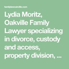 Lydia Moritz, Oakville Family Lawyer specializing in divorce, custody and access, property division, prenuptial agreement, child/spousal support. Call Now!