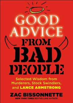 Good Advice from Bad People: Selected Wisdom from Murderers, Stock Swindlers, and Lance Armstrong by Zac Bissonnette | TheBlaze