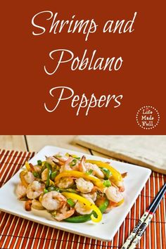 This Shrimp and Poblano Peppers is a quick, weeknight meal that will please everyone!