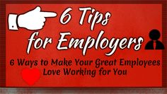 6 Ways to Make Your Great Employees Love Working for You