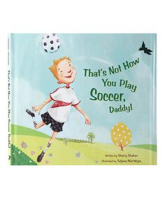 Love this That's Not How You Play Soccer, Daddy! Hardcover by Peachtree Publishers on #zulily! #zulilyfinds