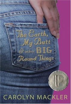 The Earth, My Butt, and Other Big Round Things - mențiune de onoare în anul 2004 Autor: Carolyn Mackler Ya Books, Good Books, Positive Books, Body Positive, Realistic Fiction, Best Titles, Books For Teens, Teen Books, Reading Challenge