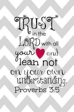 Proverbs 3:5, one of my very favorite verses.