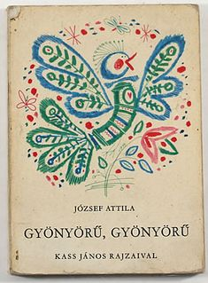 Jozsef Attila, Gyonyoru, Gyonyoru,1976.  Cover and illustrations by Kass Janos.