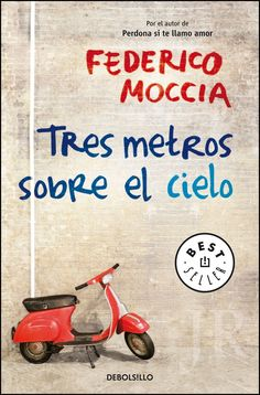Tres metros sobre el cielo by Federico Moccia. Rebel love must find the way to stay true to each other<3