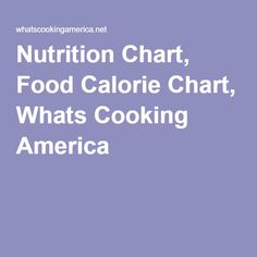 Nutrition Chart, Food Calorie Chart, Whats Cooking America
