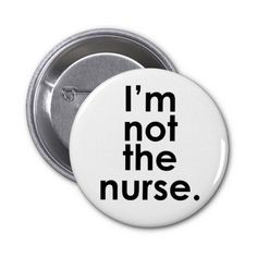 I'm Not the Nurse Radiology Humor Pinback Button
