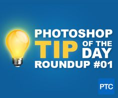 Photoshop Tip Of The Day Roundup! Video of Our Top 10 Photoshop Tips in January!