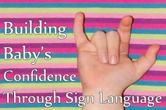 Building Confidence Early with Baby Sign Language - as sign language interpreter, I've seen the benefits first hand.
