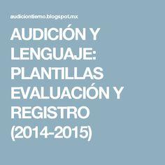 AUDICIÓN Y LENGUAJE: PLANTILLAS EVALUACIÓN Y REGISTRO (2014-2015)