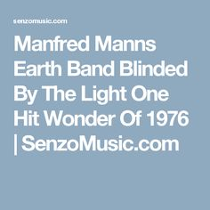 Manfred Manns Earth Band Blinded By The Light One Hit Wonder Of 1976 | SenzoMusic.com