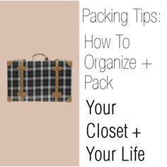 Packing Tips // How to organize + pack your closet + your life.