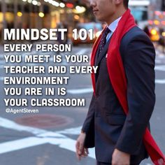 Mindset 101 Every Person you meet is your teacher and every environment you are in is your classroom. Photo Courtesy Of @AgentSteven
