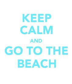 keep calm and go to the beach :)