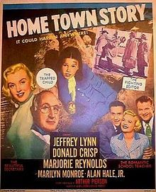 Home Town Story is a 1951 American drama film directed by Arthur Pierson and starring Jeffrey Lynn, Donald Crisp, and Alan Hale, Jr.. The film features Marilyn Monroe in a small, early role. The film was backed by General Motors to promote their perceived virtues of big business.
