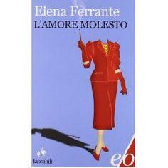 """""""L'amore molesto"""" Elena Ferrante  Bellissima storia, che sembra un giallo ma non lo è...o forse sì...o forse poco importa, l'importante è vedere ciò che gli adulti non vogliono vedere, ciò che noi stessi non vogliamo sapere..."""