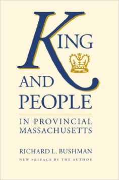 King and people in provincial Massachusetts / Richard L. Bushman