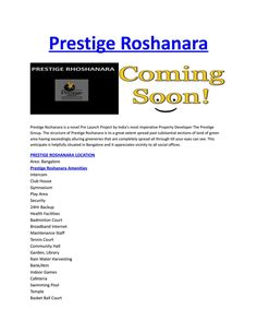 Prestige Roshanara Bangalore is a New Pre-Launch project from Prestige Developers, situated at Bangalore. It has 2 BHK and 3 BHK apartments. http://www.prestigeroshanaraproperty.in/price.html