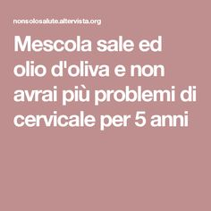 Mescola sale ed olio d'oliva e non avrai più problemi di cervicale per 5 anni Reflexology, Get In Shape, Healthy Tips, Diy Beauty, Body Care, Natural Remedies, The Cure, Food And Drink, Physical Therapy