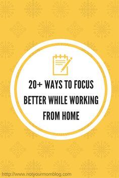 20+ Ways To Focus Better While Working From Home - Blogging, Business