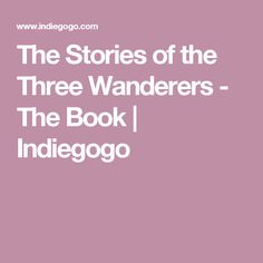 The Stories of the Three Wanderers - The Book   Indiegogo