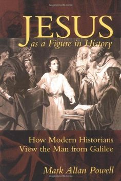 Jesus as a Figure in History: How Modern Historians View the Man from Galilee by Mark Allan Powell. Save 35 Off!. $19.50. Author: Mark Allan Powell. Publisher: Westminster John Knox Press; 1st edition (November 1, 1998)
