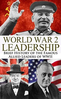 World War 2 Leadership:Brief History of the Famous Allied Leaders of WWII (Winston Churchill, Franklin D. Roosevelt, Josef Stalin, World ... WW2, World War II, WWII, Biography Book 1) by Ryan Jenkins, amzn