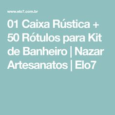 01 Caixa Rústica + 50 Rótulos para Kit de Banheiro | Nazar Artesanatos | Elo7