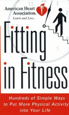 American Heart Association Fitting in Fitness: Hundreds of Simple Ways to Put More Physical Activity into Your Life by American Heart Association, http://www.amazon.com/dp/B003M5IUU2/ref=cm_sw_r_pi_dp_cIIlvb12TQFNF
