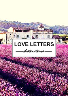 Love Letters to Destinations You Will Never Forget