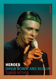 """Heroes: David Bowie and Berlin"" by Tobias Rüther, Anthony Matthews. The Cher Show, New York City, Moonage Daydream, Berlin, David Bowie Tribute, Pretty Star, The Thin White Duke, The Golden Years, Ziggy Stardust"