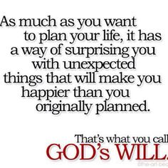God does have a plan for me not matter what I think. He is in control and I need to give everything up to Him.