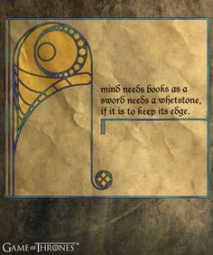 """A mind needs books as a sword needs a whetstone, if it is to keep its edge."" - Tyrion #gameofthrones"