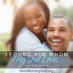 "Yes I have! ""I have found him whom my soul loves."" Song of  Solomon 3:4"