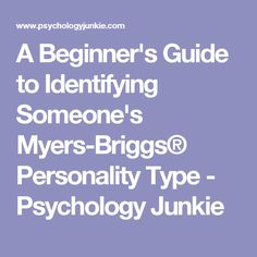 A Beginner's Guide to Identifying Someone's Myers-Briggs® Personality Type - Psychology Junkie