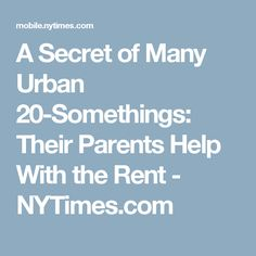 A Secret of Many Urban 20-Somethings: Their Parents Help With the Rent - NYTimes.com