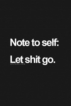 Words to live by! I have to let shit go.... Can't remain bitter forever!