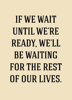 Why wait?  We may be waiting forever...