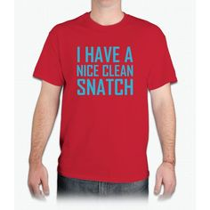 I Have A Nice Clean Snatch - Mens T-Shirt