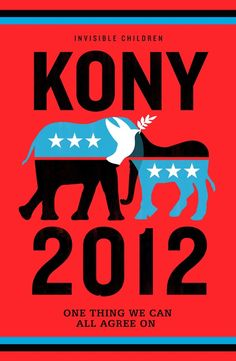 KONY 2012... I wish I felt worse about having greater interest in this man's capture and punishment than I do about our country's presidential election... But I don't. Visit this blog to learn more. Watch the movie. Donate to the cause. Share it with THE WORLD.