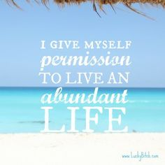 I give myself permission to live an abundant life